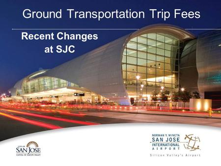 Ground Transportation Trip Fees Recent Changes at SJC.