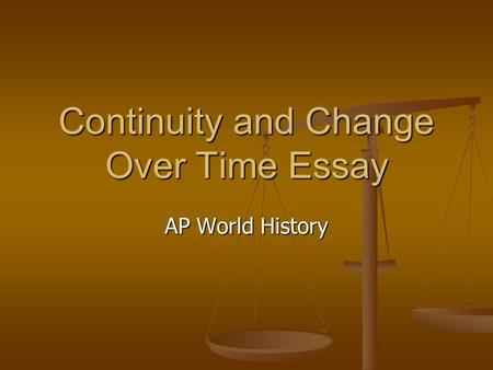 ap world essays change over time How to write a ccot essay: continuity & change over time  read the prompt carefully and determine the ap theme  during the time period (date) to (date), (world .