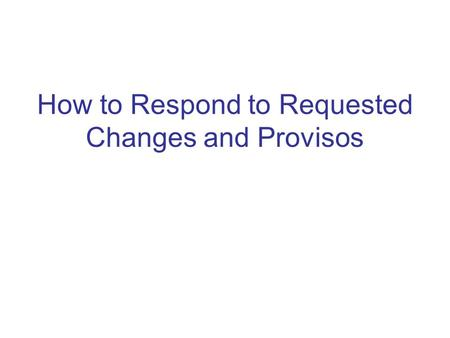 How to Respond to Requested Changes and Provisos.