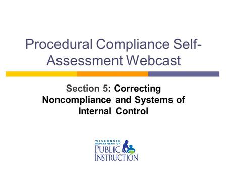 Procedural Compliance Self- Assessment Webcast Section 5: Correcting Noncompliance and Systems of Internal Control.