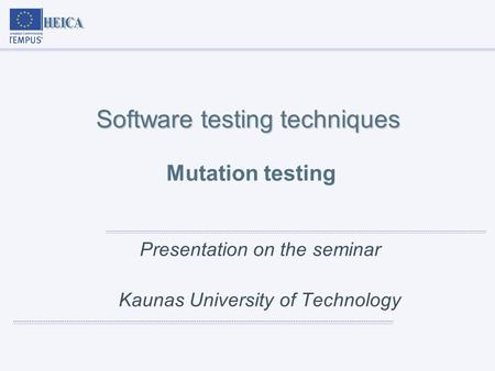 Software testing techniques Software testing techniques Mutation testing Presentation on the seminar Kaunas University of Technology.