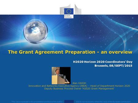 The views expressed in this presentation are those of the author and do not necessarily reflect the views of the European Commission Alan HAIGH Innovation.