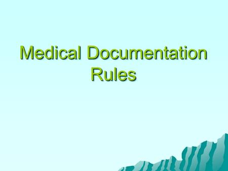 Medical Documentation Rules. Medical Documentation Rules General principles The documentation of each patient encounter should include: Chief complaint.