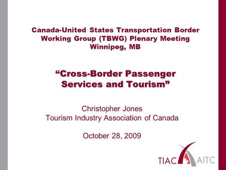 "Cross-Border Passenger Services and Tourism"" Canada-United States Transportation Border Working Group (TBWG) Plenary Meeting Winnipeg, MB ""Cross-Border."