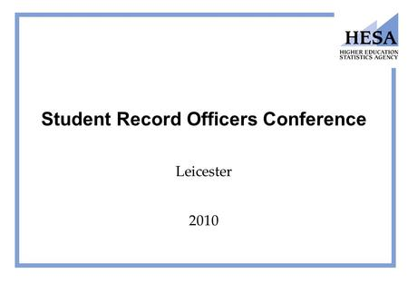 Student Record Officers Conference Leicester 2010.