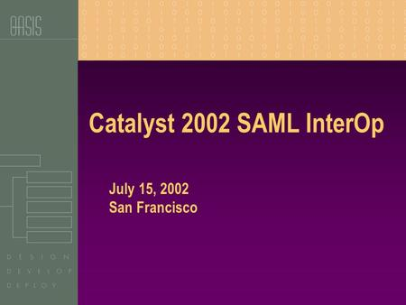 Catalyst 2002 SAML InterOp July 15, 2002 San Francisco.