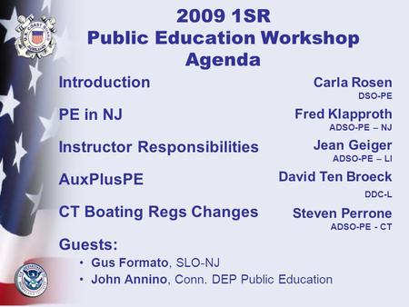 2009 1SR Public Education Workshop Agenda Introduction PE in NJ Instructor Responsibilities AuxPlusPE CT Boating Regs Changes Guests: Gus Formato, SLO-NJ.