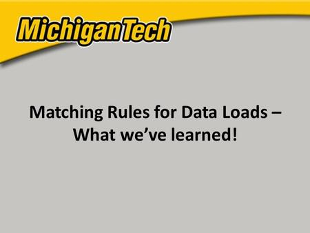 Matching Rules for Data Loads – What we've learned!