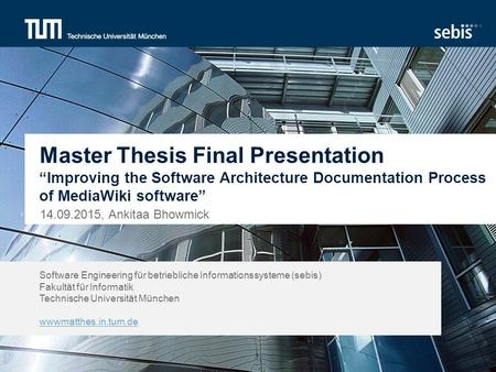 "Master Thesis Final Presentation ""Improving the Software Architecture Documentation Process of MediaWiki software"" 14.09.2015, Ankitaa Bhowmick."