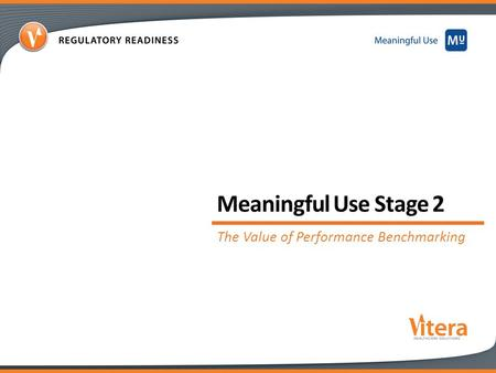1 Meaningful Use Stage 2 The Value of Performance Benchmarking.