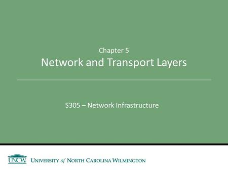 S305 – Network Infrastructure Chapter 5 Network and Transport Layers.