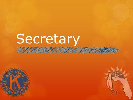 Secretary. RESPONSIBILITIES Main JobMain Job To keep all systems and reports up to date. Be prompt, neat, organized, and efficient.