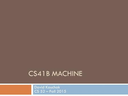 CS41B MACHINE David Kauchak CS 52 – Fall 2015. Admin  Midterm Thursday  Review question sessions tonight and Wednesday  Assignment 3?  Assignment.