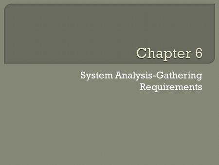 System Analysis-Gathering Requirements.  System analysis is the process of gathering info about existing system, which may be computerized or not, while.