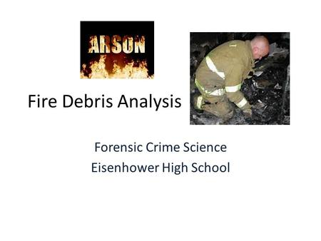 Fire Debris Analysis Forensic Crime Science Eisenhower High School.