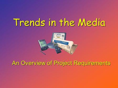 Trends in the Media An Overview of Project Requirements.