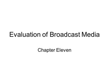 Evaluation of Broadcast Media Chapter Eleven. Broadcast Networks Network Station High dollar Network commercial High dollar Entertainment, News, sports.