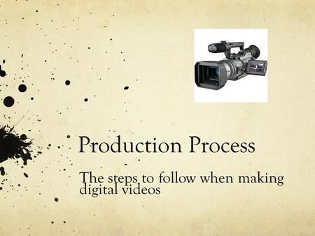 Production Process The steps to follow when making digital videos.