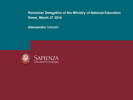 Romanian Delegation of the Ministry of National Education Rome, March 27 2014 Alessandra Sabatini.