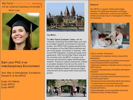 Earn your PhD in an Interdisciplinary Environment Your Way to International Excellence - Research at the MPGC [Logo Uni Mainz] [Logo MPIC] [Logo MPIP]