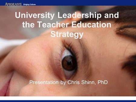 Presentation by Chris Shinn, PhD University Leadership and the Teacher Education Strategy.