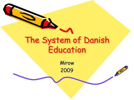 The System of Danish Education Mirow2009. Kindergarden From 3 – years. Voluntary – but most children go to kindergarden..