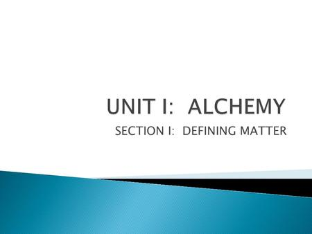 SECTION I: DEFINING MATTER.  Chemistry is the study of the composition, structure and properties of matter, the processes that matter undergoes and the.