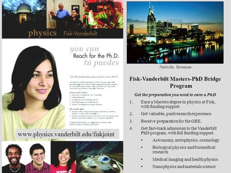 Fisk-Vanderbilt Masters-PhD Bridge Program Get the preparation you need to earn a PhD 1.Earn a Masters degree in physics at Fisk, with funding support.