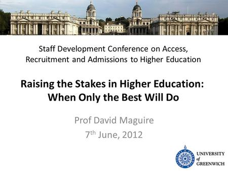 One of London's Leading Universities Staff Development Conference on Access, Recruitment and Admissions to Higher Education Raising the Stakes in Higher.