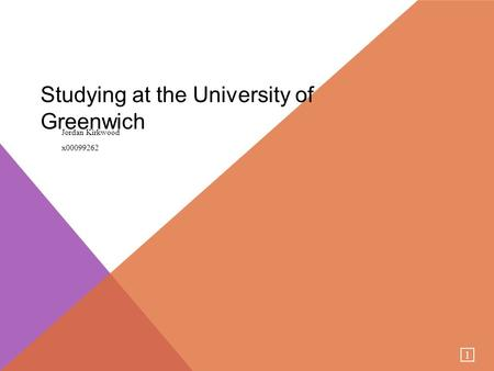 1 Studying at the University of Greenwich Jordan Kirkwood x00099262.