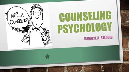 COUNSELING PSYCHOLOGY DANALYE A. STLOUIS. COUNSELING PSYCHOLOGY FACILITATES PERSONAL AND INTERPERSONAL FUNCTIONING ACROSS THE LIFE SPAN WITH A FOCUS ON.