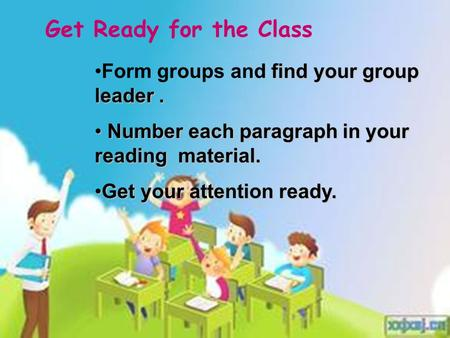 Get Ready for the Class find your group leader.Form groups and find your group leader. Number each paragraph in your reading material. Number each paragraph.