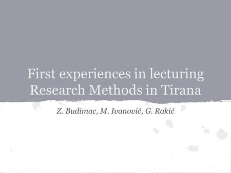 First experiences in lecturing Research Methods in Tirana Z. Budimac, M. Ivanović, G. Rakić.