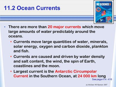 (c) McGraw Hill Ryerson 2007 11.2 Ocean Currents There are more than 20 major currents which move large amounts of water predictably around the oceans.