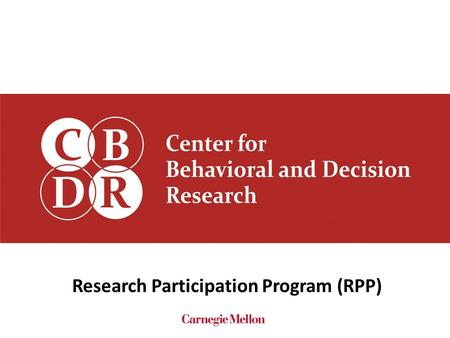 Research Participation Program (RPP). For students: – An opportunity to experience primary research in psychology, organizational behavior, economics,