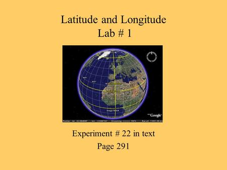 Latitude and Longitude Lab # 1 Experiment # 22 in text Page 291.