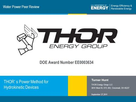 1 | Program Name or Ancillary Texteere.energy.gov Water Power Peer Review THOR' s Power Method for Hydrokinetic Devices Turner Hunt THOR Energy Group LLC.