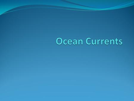 Major Ocean Currents An Ocean Current is a large volume of water flowing in a certain direction. Surface currents are driven by wind and carry warm or.