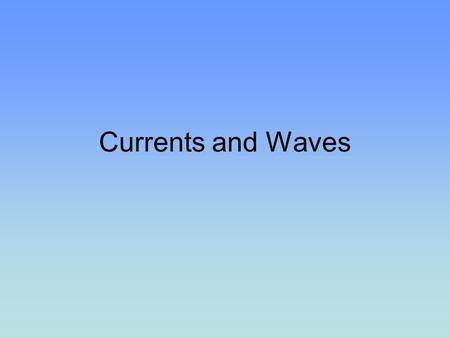 Currents and Waves. Surface Currents Ocean Circulation Patterns –Winds are the primary driving force –Relationship between oceanic circulation and atmospheric.