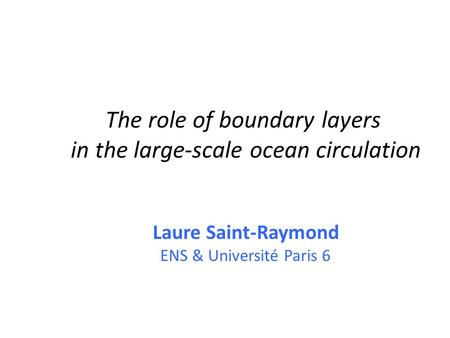 The role of boundary layers in the large-scale ocean circulation Laure Saint-Raymond ENS & Université Paris 6.