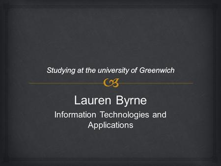 Lauren Byrne Information Technologies and Applications.