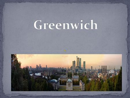 Royal Greenwich is a district of south-east London, England, located in the Royal Borough of Greenwich and situated 5.5 miles (8.9 km) east south-east.