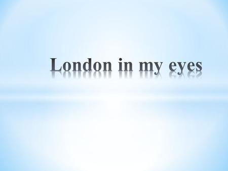 London in my eyes.