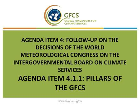 AGENDA ITEM 4: FOLLOW-UP ON THE DECISIONS OF THE WORLD METEOROLOGICAL CONGRESS ON THE INTERGOVERNMENTAL BOARD ON CLIMATE SERVICES AGENDA ITEM 4.1.1: PILLARS.