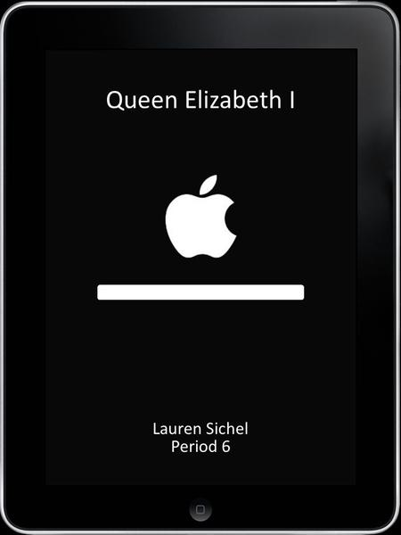 LOAD Queen Elizabeth I Lauren Sichel Period 6 HOME ContactsMailWeather iPodPhotosNews Crown Creator Queen Weekly Escape From Jail!