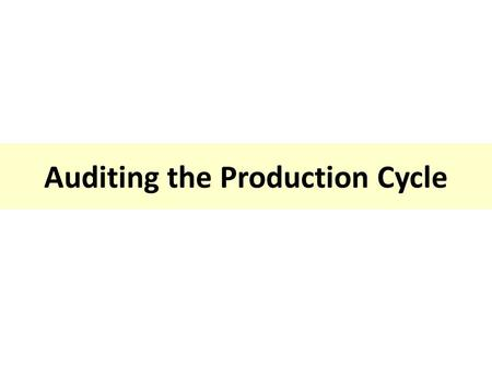 Auditing the Production Cycle