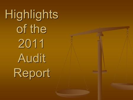 Highlights of the 2011 Audit Report Highlights of the 2011 Audit Report.