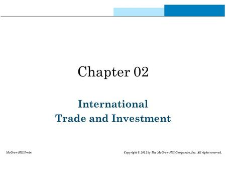 Chapter 02 International Trade and Investment McGraw-Hill/Irwin Copyright © 2012 by The McGraw-Hill Companies, Inc. All rights reserved.