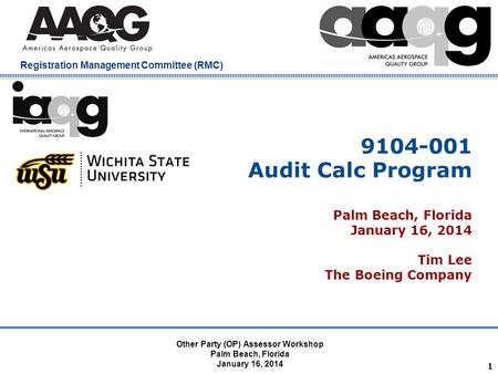 Company Confidential Registration Management Committee (RMC) 9104-001 Audit Calc Program Palm Beach, Florida January 16, 2014 Tim Lee The Boeing Company.