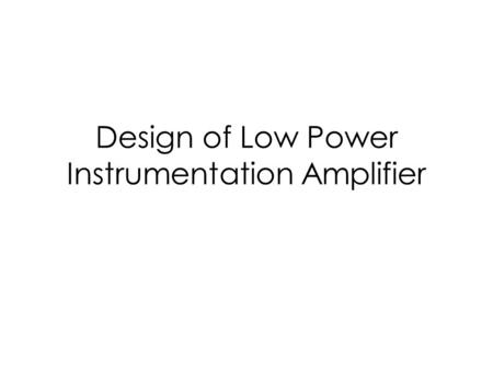 Design of Low Power Instrumentation Amplifier. Instrumentation Amplifier.